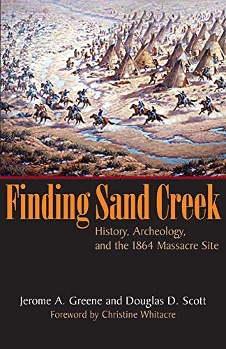 Finding Sand Creek: History, Archeology, And the: Jerome A. Greene~Douglas