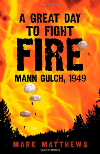 9780806138572: A Great Day to Fight Fire: Mann Gulch, 1949