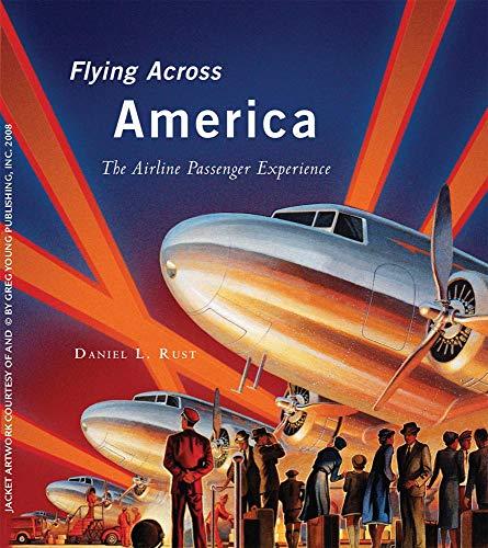 Flying Across America: Rust, Daniel L.