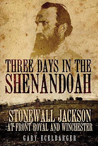 Three Days in the Shenandoah: Stonewall Jackson: Ecelbarger, Gary