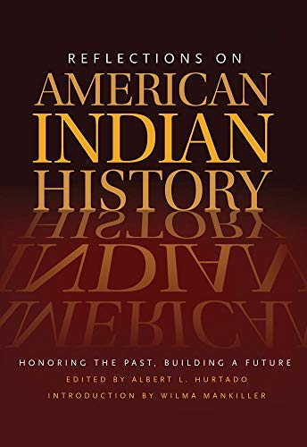 Reflections On American Indian History: Honoring The: Hurtado, Albert L.