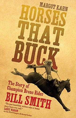 HORSES THAT BUCK THE STORY OF A CHAMPION BRONC RIDER: KAHN MARGO
