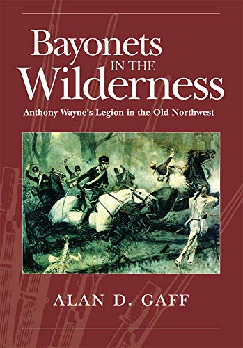 9780806139302: BAYONETS IN THE WILDERNESS: ANTHONY WAYNE'S LEGION IN THE OLD NORTHWEST (Campaigns and Commanders)