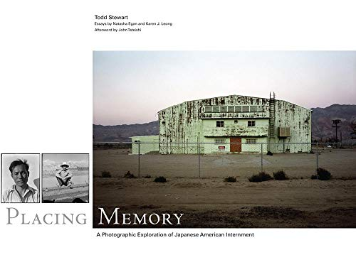 Placing Memory: A Photographic Explorations of Japanese American Internment: Stewart, Todd (...