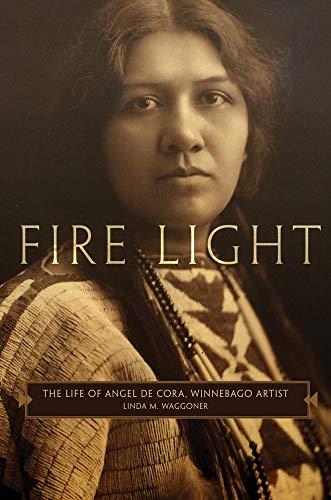 9780806139548: Fire Light: The Life of Angel De Cora, Winnebago Artist