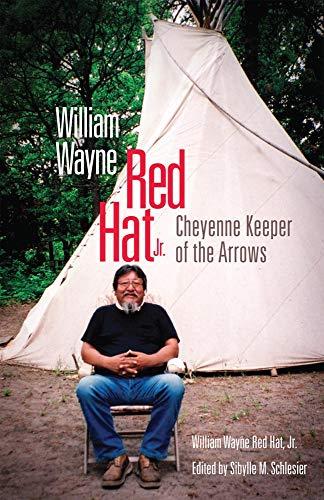 William Wayne Red Hat, Jr.: Cheyenne Keeper Of The Arrows.: Red Hat, Jr., William Wayne; Schlesier,...