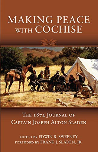 9780806139784: Making Peace with Cochise: The 1872 Journal of Captain Joseph Alton Sladen