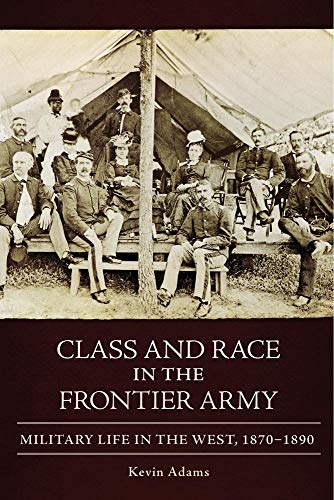 9780806139814: Class and Race in the Frontier Army: Military Life in the West, 1870–1890