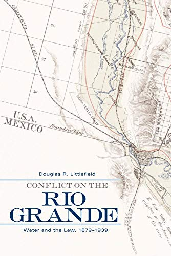 Conflict on the Rio Grande. Water and the Law, 1879-1939: Littlefield, Douglas R.