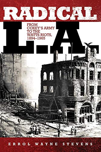 9780806140025: Radical L.A.: From Coxey's Army to the Watts Riots, 1894-1965