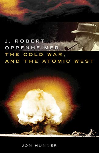 9780806140469: J. Robert Oppenheimer, the Cold War, and the Atomic West