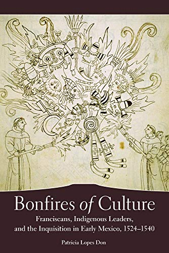 9780806140490: Bonfires of Culture: Franciscans, Indigenous Leaders, and the Inquisition in Early Mexico, 1524–1540