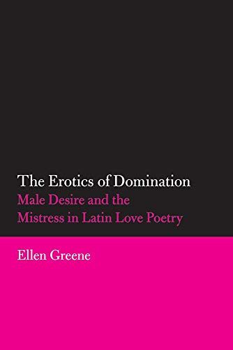 9780806140506: The Erotics of Domination: Male Desire and the Mistress in Latin Love Poetry (Oklahoma Series in Classical Culture Series)