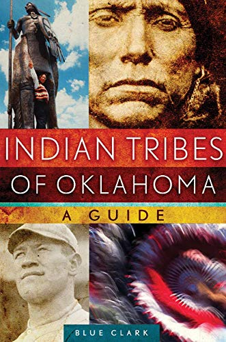 Indian Tribes of Oklahoma: A Guide (The Civilization of the American Indian Series): Clark, Blue