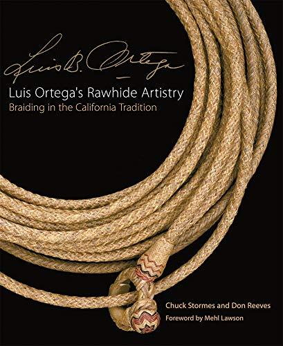 9780806140919: Luis Ortega's Rawhide Artistry: Braiding in the California Tradition (The Western Legacies Series)