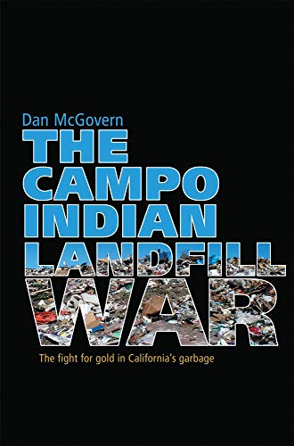 The Campo Indian Landfill War: The Search for Gold in Californias Garbage: Dan McGovern