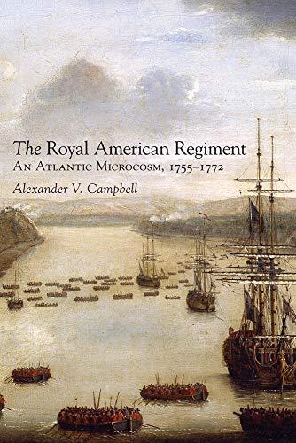 The Royal American Regiment: An Atlantic Microcosm,: Campbell, Alexander V