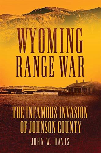 Wyoming Range War: The Infamous Invasion of Johnson County: Davis, John W.