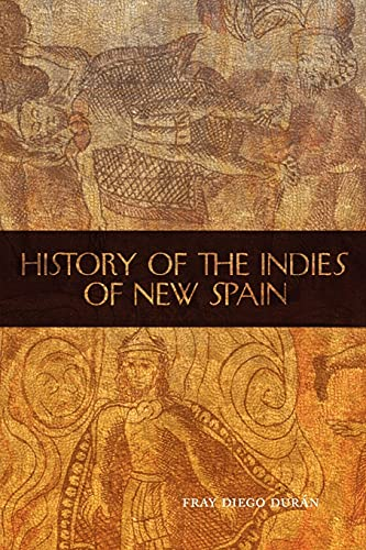 History of the Indies of New Spain (The Civilization of the American Indian Series): Duran, Fray ...