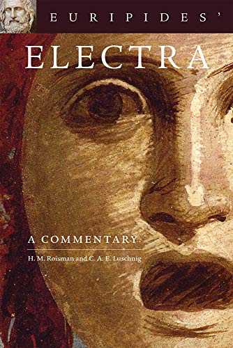 Euripides' Electra: A Commentary (Oklahoma Series in Classical Culture Series) (0806141190) by Hanna M. Roisman; C. A. E. Luschnig