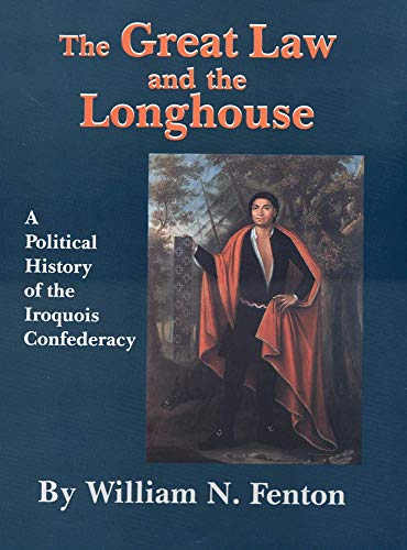 9780806141237: The Great Law and the Longhouse: A Political History of the Iroquois Confederacy (Volume 223) (The Civilization of the American Indian Series)