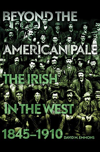 Beyond the American Pale: The Irish in the West, 1845–1910: Emmons, David M.