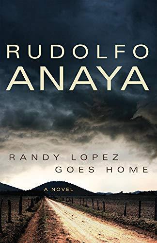 Randy Lopez Goes Home: A Novel (Chicana: Anaya, Rudolfo