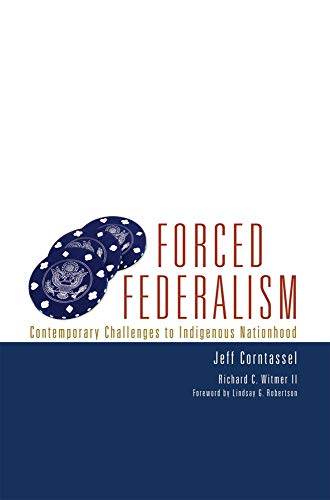 Forced Federalism: Contemporary Challenges to Indigenous Nationhood: Jeff Corntassel, Richard