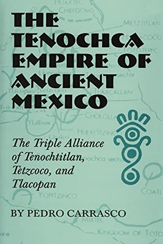 9780806141992: The Tenochca Empire of Ancient Mexico: The Triple Alliance of Tenochtitlan, Tetzcoco, and Tlacopan (The Civilization of the American Indian Series)