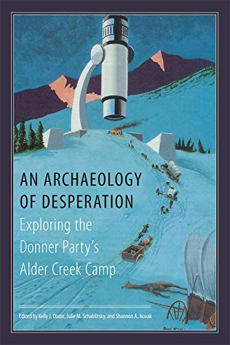 9780806142104: An Archaeology of Desperation: Exploring the Donner Party's Alder Creek Camp
