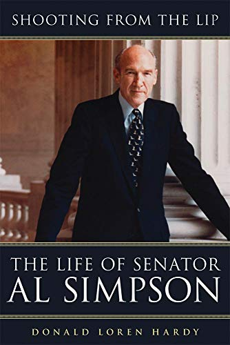 Shooting from the Lip : The Life of Senator Al Simpson: Hardy, Donald Loren