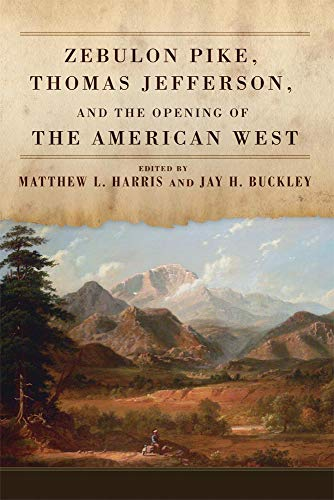 Zebulon Pike, Thomas Jefferson, and the Opening of the American West (Hardcover)