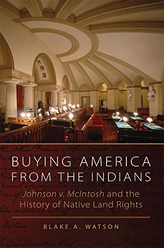 Buying America from the Indians: Johnson v. McIntosh and the History of Native Land Rights: Watson,...