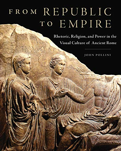 9780806142586: From Republic to Empire: Rhetoric, Religion, and Power in the Visual Culture of Ancient Rome