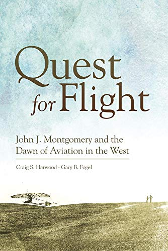 9780806142647: Quest for Flight: John J. Montgomery and the Dawn of Aviation in the West