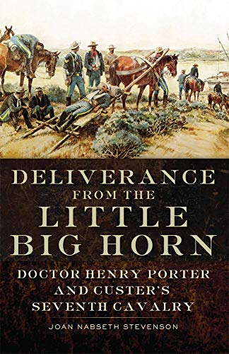9780806142661: Deliverance from the Little Big Horn: Doctor Henry Porter and Custer's Seventh Cavalry