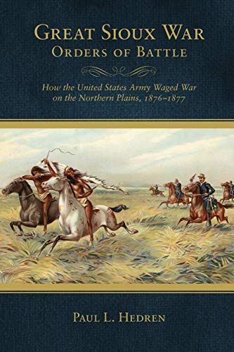9780806143224: Great Sioux War Orders of Battle: How the United States Army Waged War on the Northern Plains, 1876–1877 (Frontier Military)