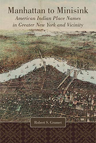 Manhattan to Minisink: American Indian Place Names of Greater New York and Vicinity: Robert S. ...