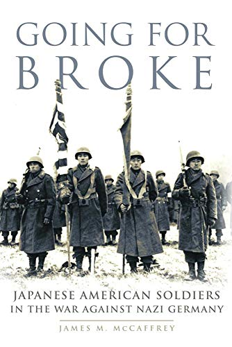 Going for Broke: Japanese American Soldiers in the War against Nazi Germany (Campaigns and ...