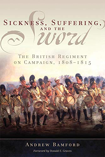9780806143439: Sickness, Suffering, and the Sword: The British Regiment on Campaign, 1808-1815 (Campaigns and Commanders)