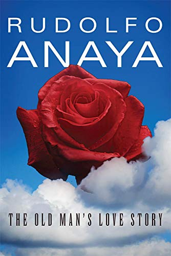 The Old Man's Love Story (Chicana and: Anaya, Rudolfo