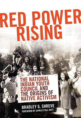 Red Power Rising: The National Indian Youth Council and the Origins of Native Activism (Paperback):...
