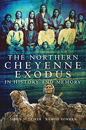 The Northern Cheyenne Exodus In History And Memory.: Leiker, James N. & Powers, Ramon.