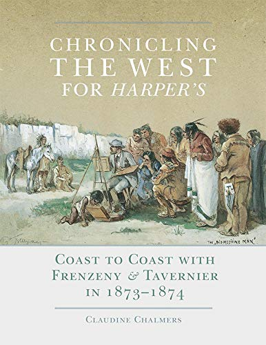 9780806143767: Chronicling the West for Harper's: Coast to Coast with Frenzeny & Tavernier in 1873–1874 (The Charles M. Russell Center Series on Art and Photography of the American West Series)