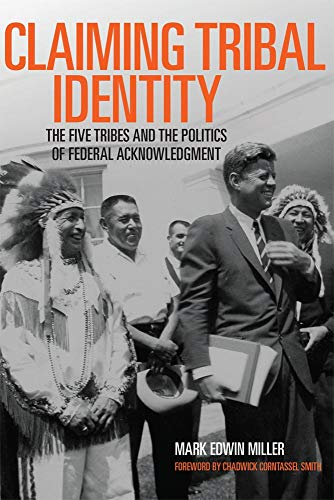 9780806143781: Claiming Tribal Identity: The Five Tribes and the Politics of Federal Acknowledgment
