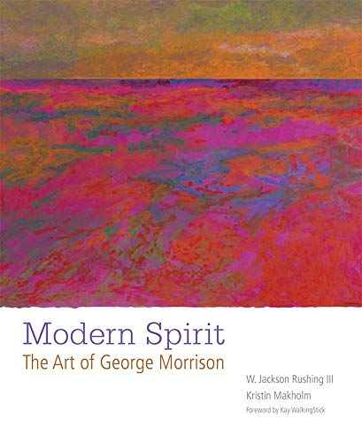 Modern Spirit : the art of George Morrison: W. Jackson Rushing III; Kristin Makholm