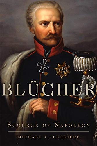 Blucher: Scourge of Napoleon (Hardcover): Michael V. Leggiere