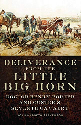 9780806144160: Deliverance from the Little Big Horn: Doctor Henry Porter and Custer's Seventh Cavalry