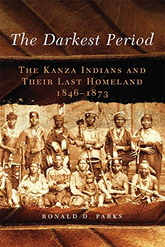 The Darkest Period: The Kanza Indians and: Ronald D. Parks