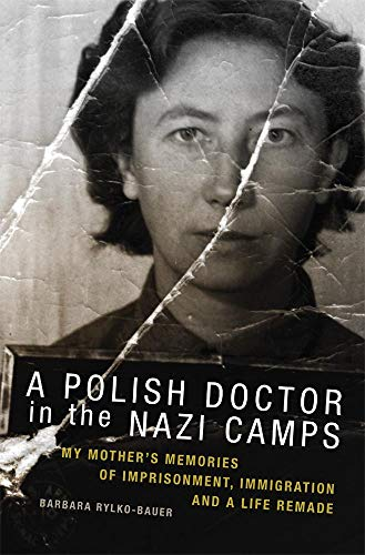 A Polish Doctor in the Nazi Camps: My Mother's Memories of Imprisonment, Immigration, and a ...